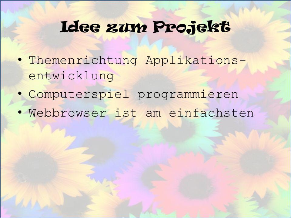 Idee zum Projekt Themenrichtung Applikations- entwicklung Computerspiel programmieren Webbrowser ist am einfachsten