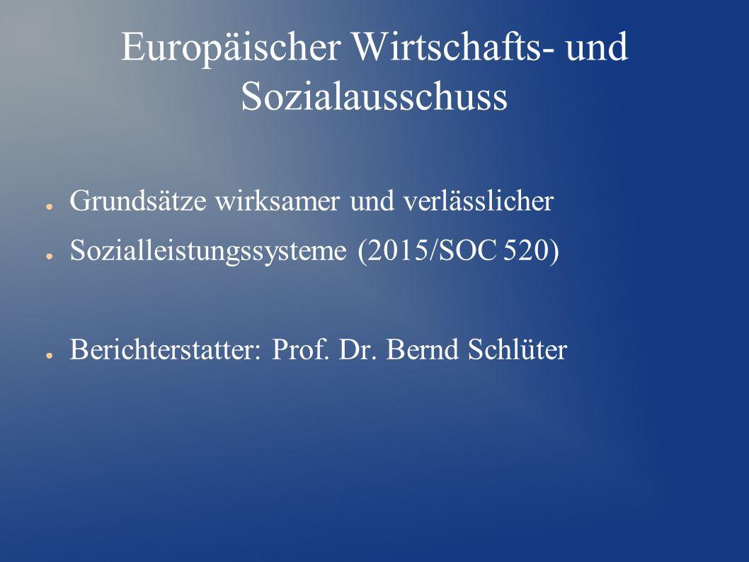 Europäischer Wirtschafts- und Sozialausschuss ● Grundsätze wirksamer und verlässlicher ● Sozialleistungssysteme (2015/SOC 520) ● Berichterstatter: Prof.