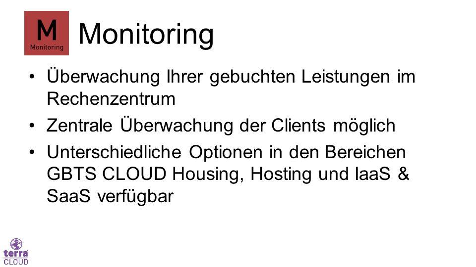 Monitoring Überwachung Ihrer gebuchten Leistungen im Rechenzentrum Zentrale Überwachung der Clients möglich Unterschiedliche Optionen in den Bereichen GBTS CLOUD Housing, Hosting und IaaS & SaaS verfügbar