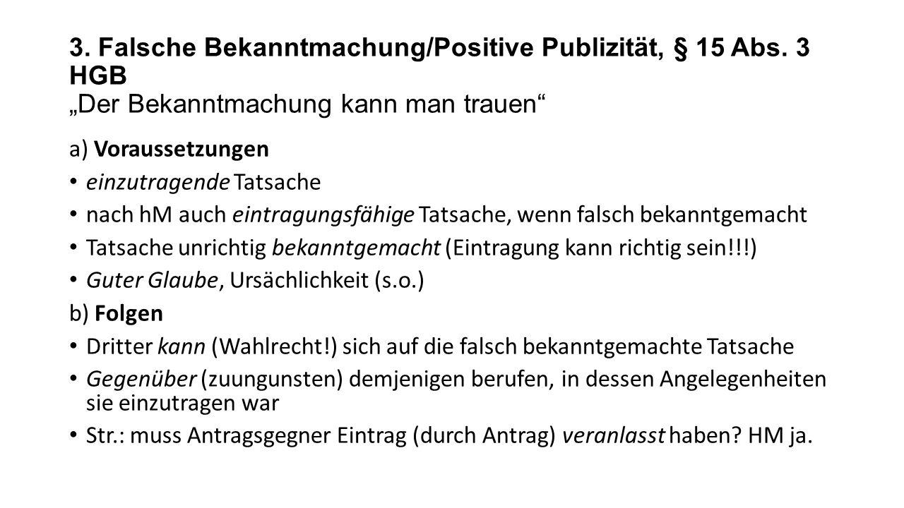 """3. Falsche Bekanntmachung/Positive Publizität, § 15 Abs. 3 HGB """"Der Bekanntmachung kann man trauen"""" a) Voraussetzungen einzutragende Tatsache nach hM"""