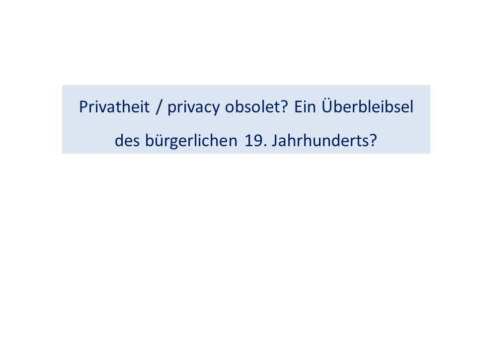 Privatheit / privacy obsolet Ein Überbleibsel des bürgerlichen 19. Jahrhunderts