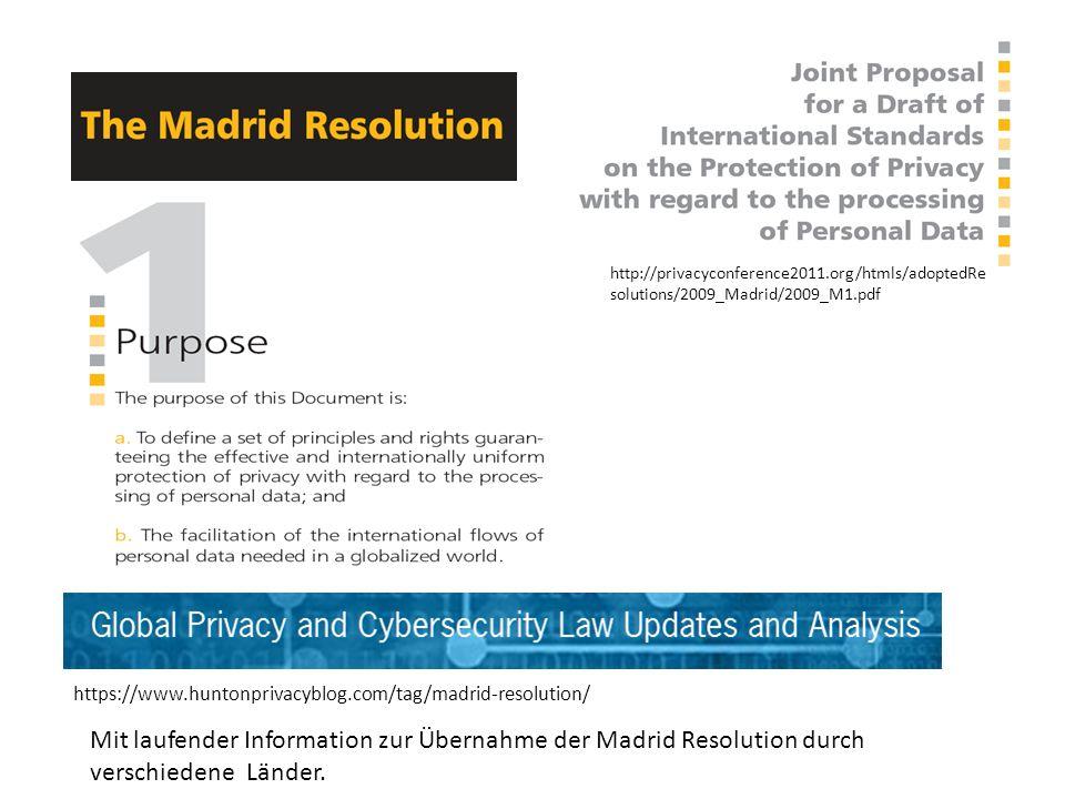 https://www.huntonprivacyblog.com/tag/madrid-resolution/ Mit laufender Information zur Übernahme der Madrid Resolution durch verschiedene Länder.