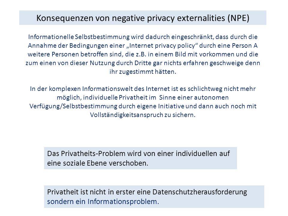 Konsequenzen von negative privacy externalities (NPE) Das Privatheits-Problem wird von einer individuellen auf eine soziale Ebene verschoben.