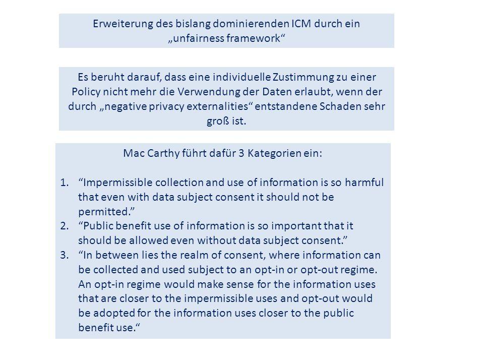 """Erweiterung des bislang dominierenden ICM durch ein """"unfairness framework Es beruht darauf, dass eine individuelle Zustimmung zu einer Policy nicht mehr die Verwendung der Daten erlaubt, wenn der durch """"negative privacy externalities entstandene Schaden sehr groß ist."""