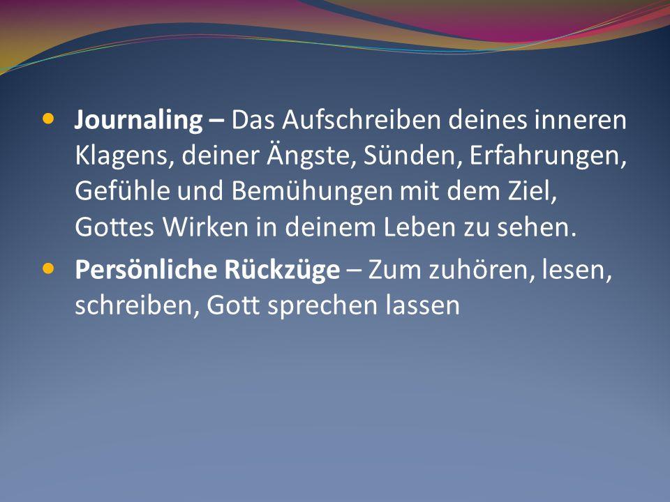 Journaling – Das Aufschreiben deines inneren Klagens, deiner Ängste, Sünden, Erfahrungen, Gefühle und Bemühungen mit dem Ziel, Gottes Wirken in deinem