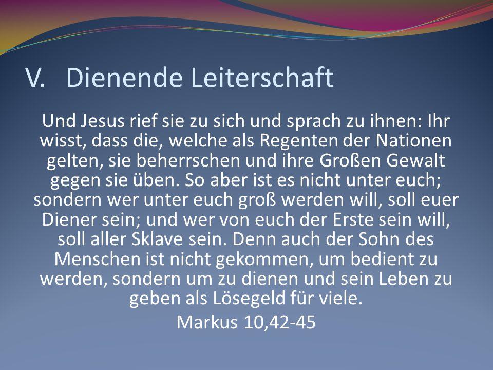 V.Dienende Leiterschaft Und Jesus rief sie zu sich und sprach zu ihnen: Ihr wisst, dass die, welche als Regenten der Nationen gelten, sie beherrschen