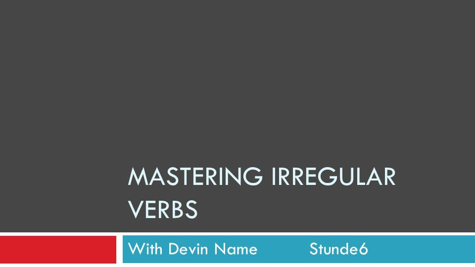 MASTERING IRREGULAR VERBS With Devin Name Stunde6