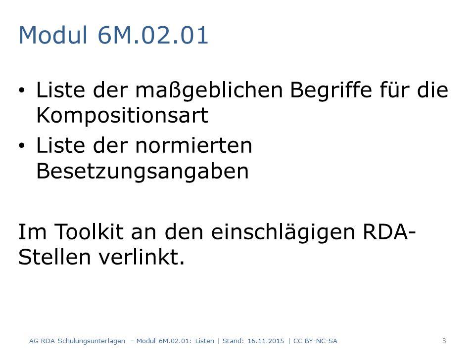 Modul 6M.02.01 Liste der maßgeblichen Begriffe für die Kompositionsart Liste der normierten Besetzungsangaben Im Toolkit an den einschlägigen RDA- Stellen verlinkt.