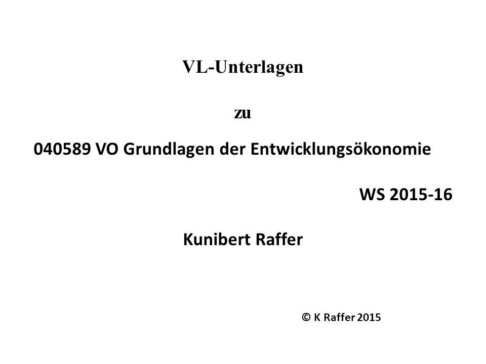 © K Raffer 2015 VL-Unterlagen zu 040589 VO Grundlagen der Entwicklungsökonomie WS 2015-16 Kunibert Raffer