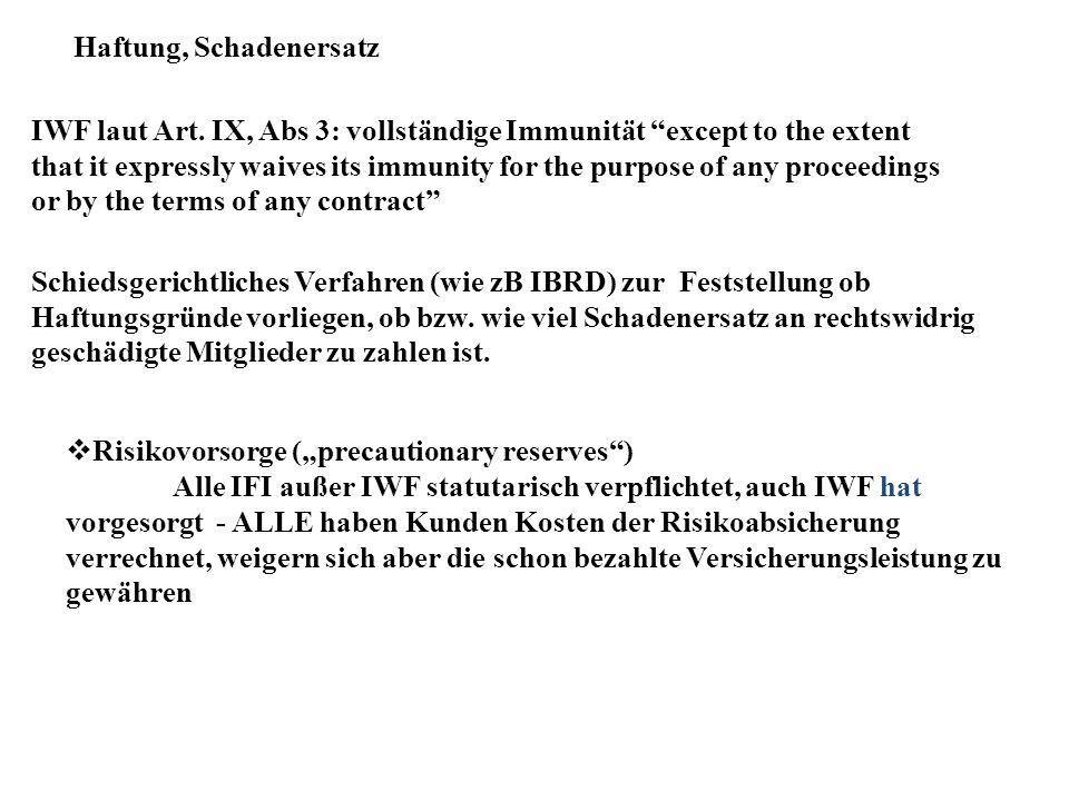 "Haftung, Schadenersatz IWF laut Art. IX, Abs 3: vollständige Immunität ""except to the extent that it expressly waives its immunity for the purpose of"