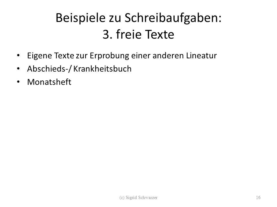 Beispiele zu Schreibaufgaben: 3. freie Texte Eigene Texte zur Erprobung einer anderen Lineatur Abschieds-/ Krankheitsbuch Monatsheft (c) Sigrid Schwar