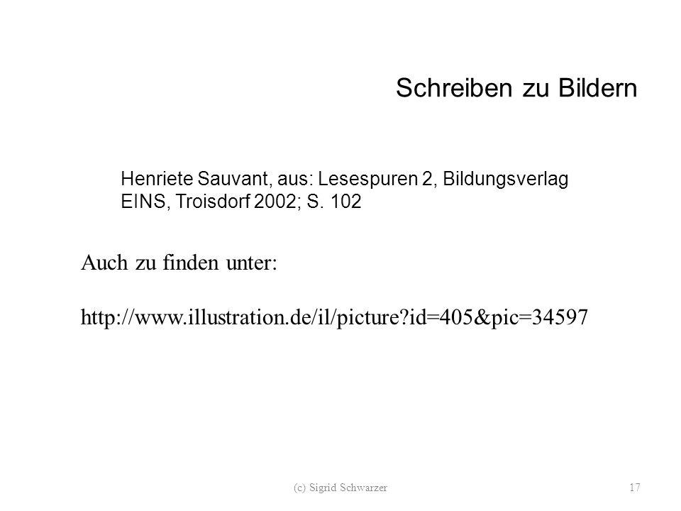 Henriete Sauvant, aus: Lesespuren 2, Bildungsverlag EINS, Troisdorf 2002; S. 102 Schreiben zu Bildern Auch zu finden unter: http://www.illustration.de
