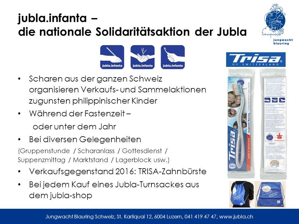 Jungwacht Blauring Schweiz, St. Karliquai 12, 6004 Luzern, 041 419 47 47, www.jubla.ch jubla.infanta – die nationale Solidaritätsaktion der Jubla Scha
