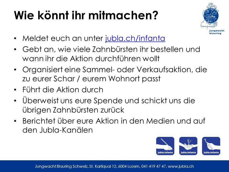 Jungwacht Blauring Schweiz, St. Karliquai 12, 6004 Luzern, 041 419 47 47, www.jubla.ch Wie könnt ihr mitmachen? Meldet euch an unter jubla.ch/infantaj