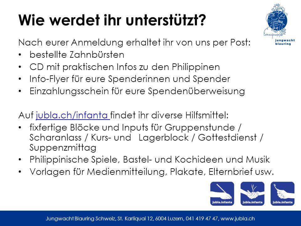 Jungwacht Blauring Schweiz, St. Karliquai 12, 6004 Luzern, 041 419 47 47, www.jubla.ch Wie werdet ihr unterstützt? Nach eurer Anmeldung erhaltet ihr v