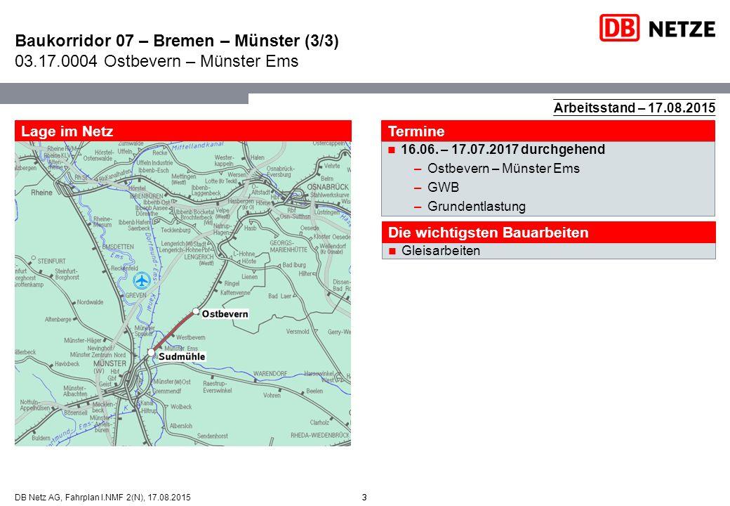 3DB Netz AG, Fahrplan I.NMF 2(N), 17.08.2015 Baukorridor 07 – Bremen – Münster (3/3) 03.17.0004 Ostbevern – Münster Ems 3 Termine 16.06. – 17.07.2017