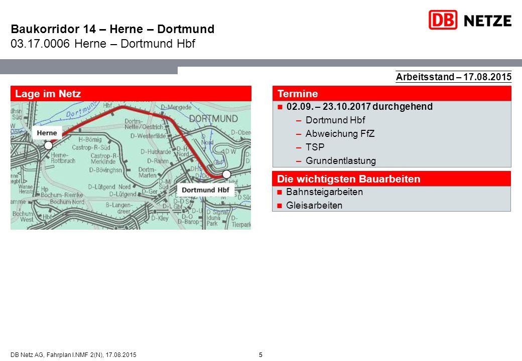 5DB Netz AG, Fahrplan I.NMF 2(N), 17.08.2015 Baukorridor 14 – Herne – Dortmund 03.17.0006 Herne – Dortmund Hbf 5 Lage im Netz Termine 02.09. – 23.10.2