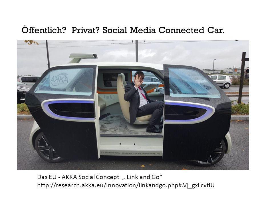 "Das EU - AKKA Social Concept "" Link and Go"" http://research.akka.eu/innovation/linkandgo.php#.Vj_gxLcvfIU Öffentlich? Privat? Social Media Connected C"