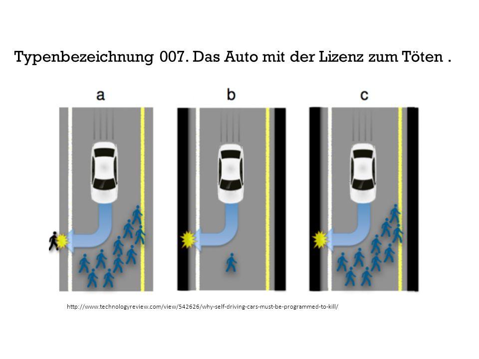http://www.technologyreview.com/view/542626/why-self-driving-cars-must-be-programmed-to-kill/ Typenbezeichnung 007. Das Auto mit der Lizenz zum Töten.