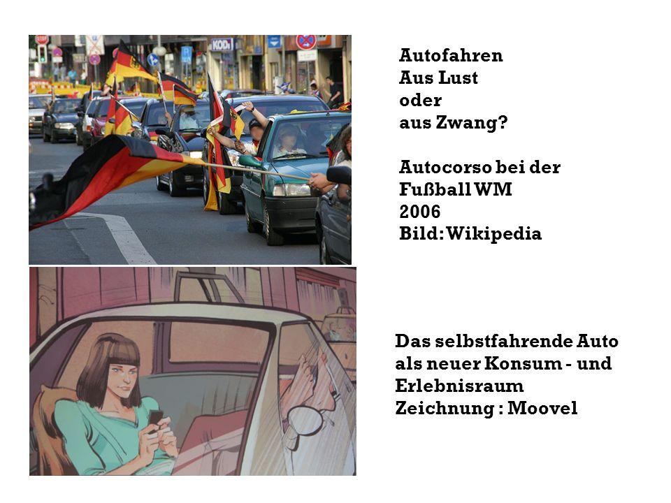 Autofahren Aus Lust oder aus Zwang? Autocorso bei der Fußball WM 2006 Bild: Wikipedia Das selbstfahrende Auto als neuer Konsum - und Erlebnisraum Zeic