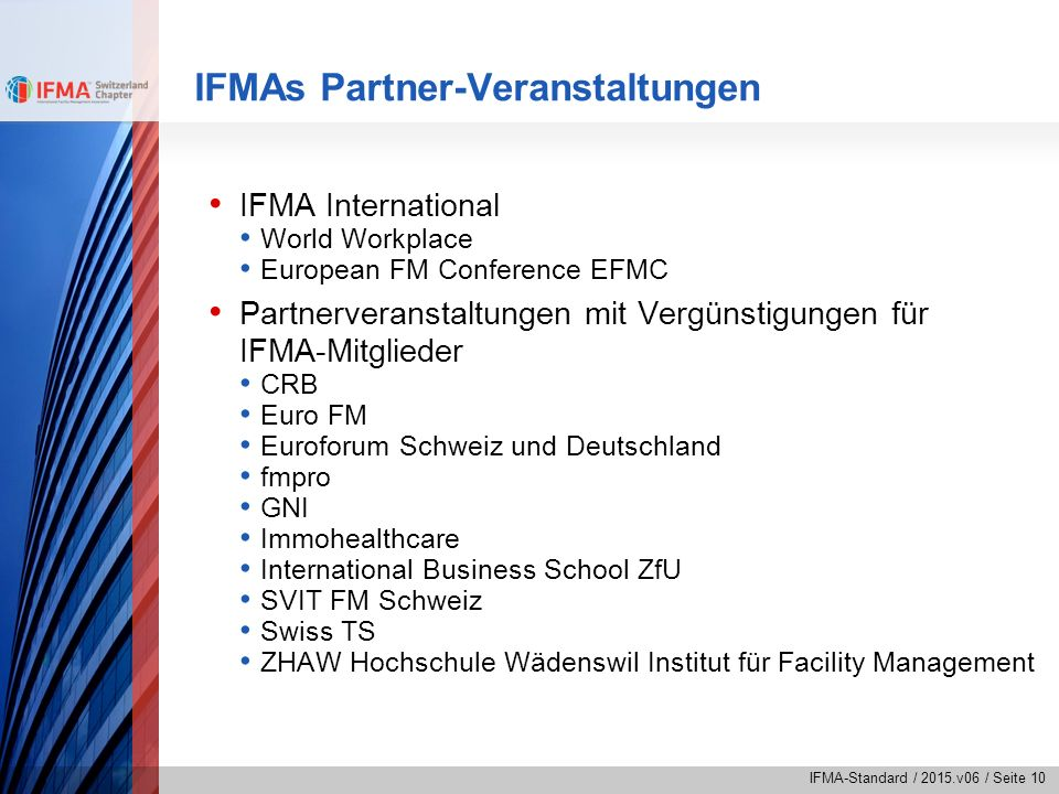 IFMA-Standard / 2015.v06 / Seite 10 IFMAs Partner-Veranstaltungen IFMA International World Workplace European FM Conference EFMC Partnerveranstaltunge
