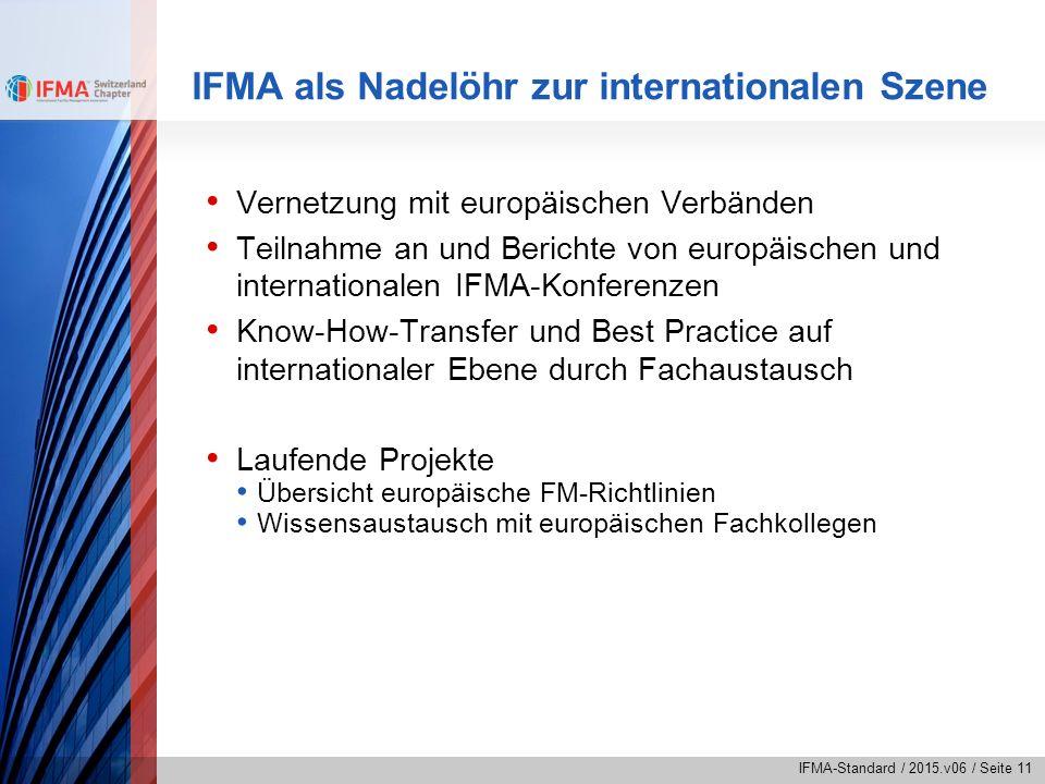 IFMA-Standard / 2015.v06 / Seite 11 IFMA als Nadelöhr zur internationalen Szene Vernetzung mit europäischen Verbänden Teilnahme an und Berichte von eu