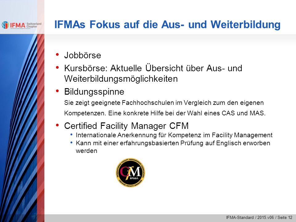 IFMA-Standard / 2015.v06 / Seite 12 IFMAs Fokus auf die Aus- und Weiterbildung Jobbörse Kursbörse: Aktuelle Übersicht über Aus- und Weiterbildungsmögl