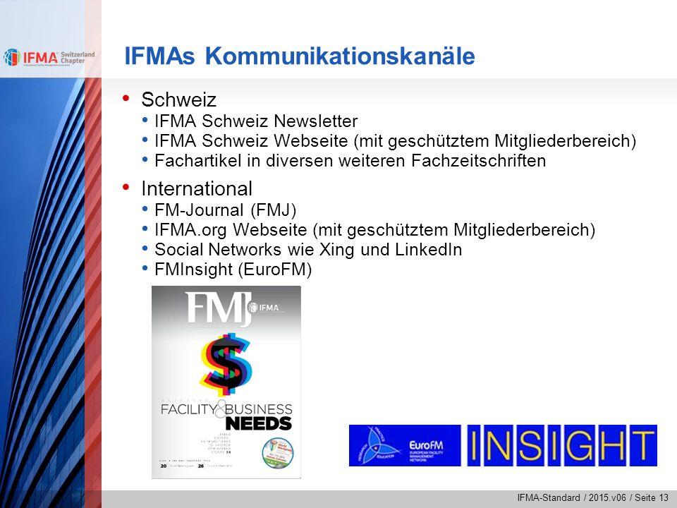 IFMA-Standard / 2015.v06 / Seite 13 IFMAs Kommunikationskanäle Schweiz IFMA Schweiz Newsletter IFMA Schweiz Webseite (mit geschütztem Mitgliederbereic