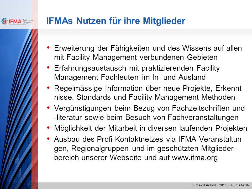 IFMA-Standard / 2015.v06 / Seite 16 IFMAs Nutzen für ihre Mitglieder Erweiterung der Fähigkeiten und des Wissens auf allen mit Facility Management ver