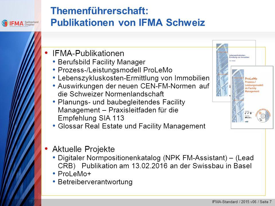 IFMA-Standard / 2015.v06 / Seite 7 Themenführerschaft: Publikationen von IFMA Schweiz IFMA-Publikationen Berufsbild Facility Manager Prozess-/Leistung