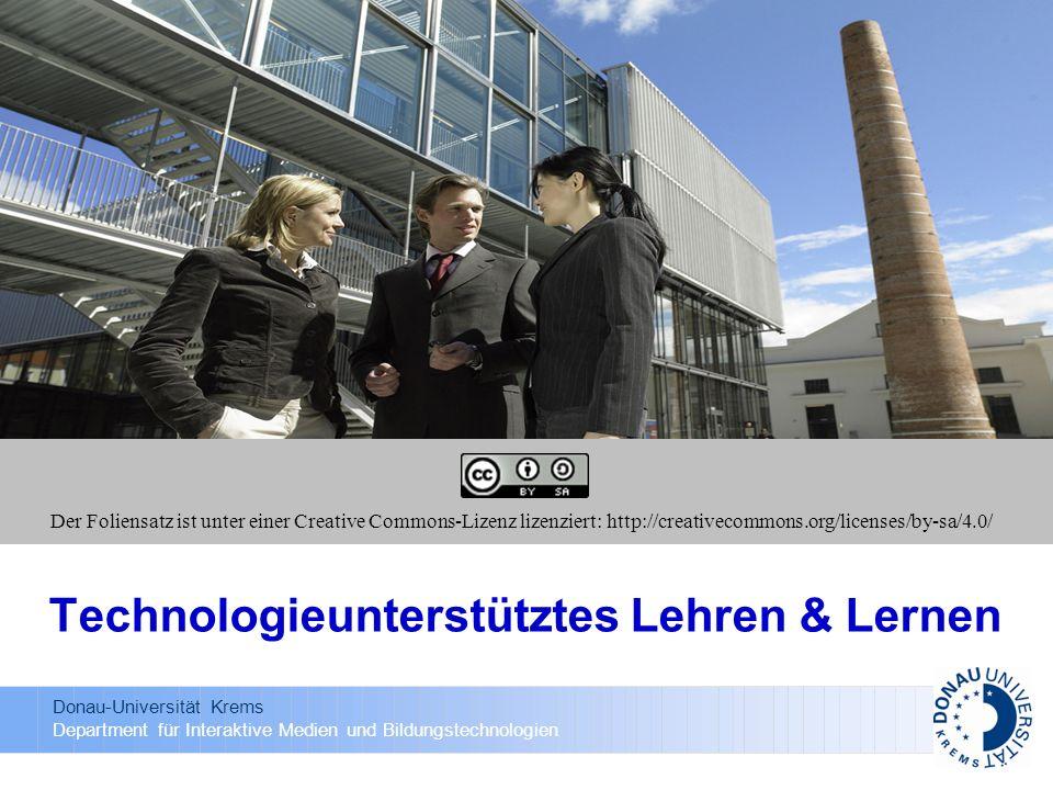 Donau-Universität Krems Department für Interaktive Medien und Bildungstechnologien Technologieunterstütztes Lehren & Lernen Der Foliensatz ist unter einer Creative Commons-Lizenz lizenziert: http://creativecommons.org/licenses/by-sa/4.0/