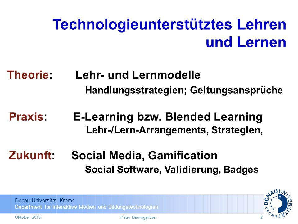 Donau-Universität Krems Department für Interaktive Medien und Bildungstechnologien Oktober 2015 Theorie: Lehr- und Lernmodelle Handlungsstrategien; Geltungsansprüche Praxis: E-Learning bzw.