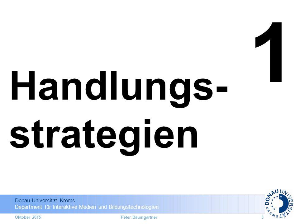 Donau-Universität Krems Department für Interaktive Medien und Bildungstechnologien Oktober 20153 1 Handlungs- strategien Peter Baumgartner