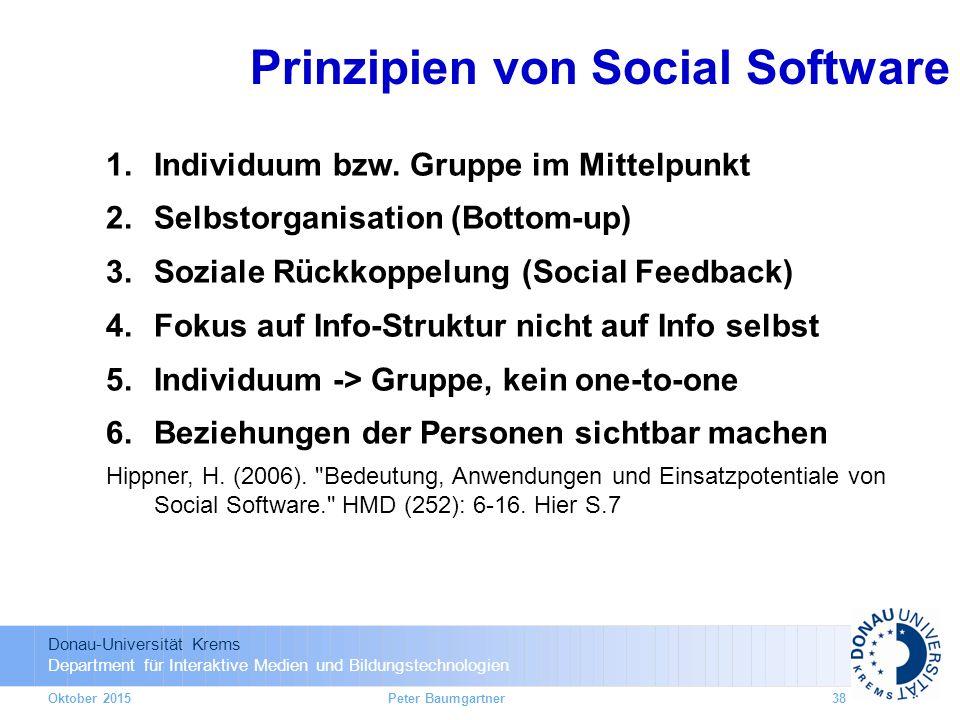 Donau-Universität Krems Department für Interaktive Medien und Bildungstechnologien Oktober 2015Peter Baumgartner38 Prinzipien von Social Software 1.Individuum bzw.