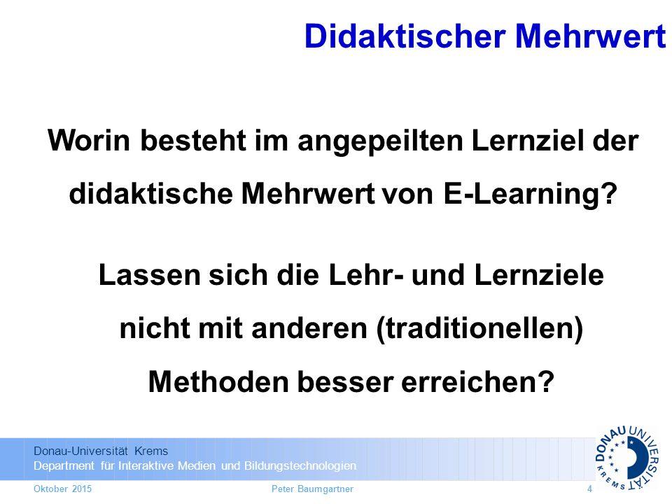 Donau-Universität Krems Department für Interaktive Medien und Bildungstechnologien Oktober 2015 Worin besteht im angepeilten Lernziel der didaktische Mehrwert von E-Learning.