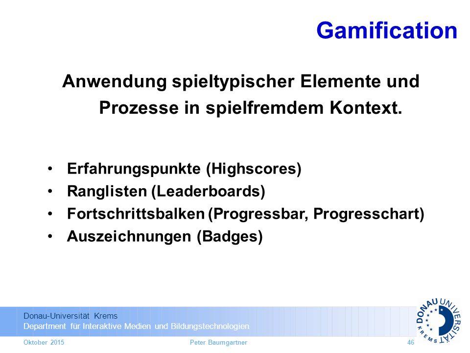 Donau-Universität Krems Department für Interaktive Medien und Bildungstechnologien Oktober 2015Peter Baumgartner46 Anwendung spieltypischer Elemente und Prozesse in spielfremdem Kontext.