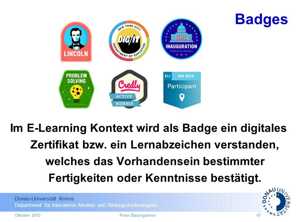 Donau-Universität Krems Department für Interaktive Medien und Bildungstechnologien Oktober 2015Peter Baumgartner47 Im E-Learning Kontext wird als Badge ein digitales Zertifikat bzw.