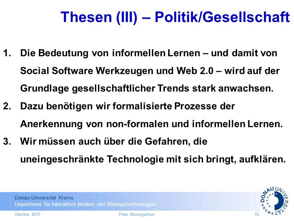 Donau-Universität Krems Department für Interaktive Medien und Bildungstechnologien Oktober 2015 1.Die Bedeutung von informellen Lernen – und damit von Social Software Werkzeugen und Web 2.0 – wird auf der Grundlage gesellschaftlicher Trends stark anwachsen.