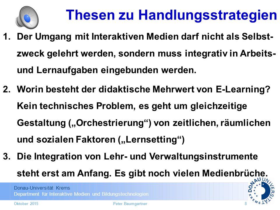 Donau-Universität Krems Department für Interaktive Medien und Bildungstechnologien Oktober 2015 1.Der Umgang mit Interaktiven Medien darf nicht als Selbst- zweck gelehrt werden, sondern muss integrativ in Arbeits- und Lernaufgaben eingebunden werden.