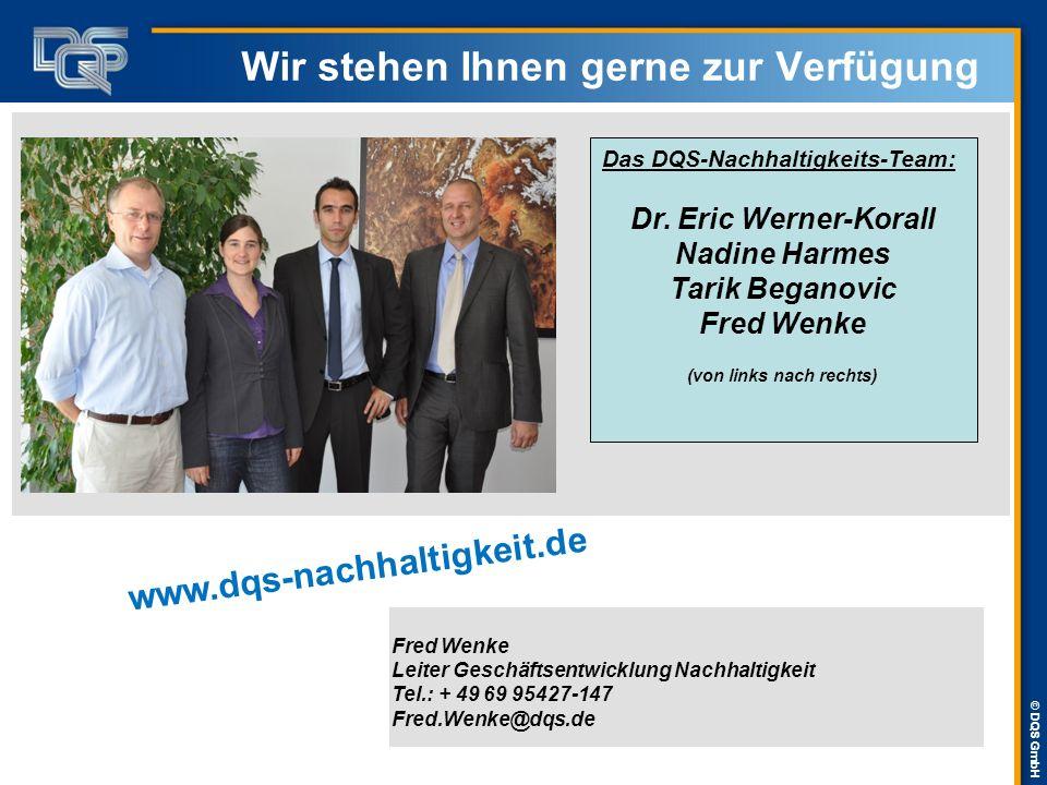 © DQS GmbH Wir stehen Ihnen gerne zur Verfügung Fred Wenke Leiter Geschäftsentwicklung Nachhaltigkeit Tel.: + 49 69 95427-147 Fred.Wenke@dqs.de www.dq