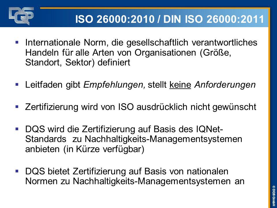 © DQS GmbH Beziehungsdreieck der ISO 26000 Organisation Gesellschaft Anspruchsgruppen /Stakeholder Erwartungen Interessen Auswirkungen durch Entscheidungen und Tätigkeiten gesellschaftliche Verantwortung anerkennen / Stakeholder identifizieren und einbinden … unter Berücksichtigung der 7 Kernthemen und Handlungsfelder