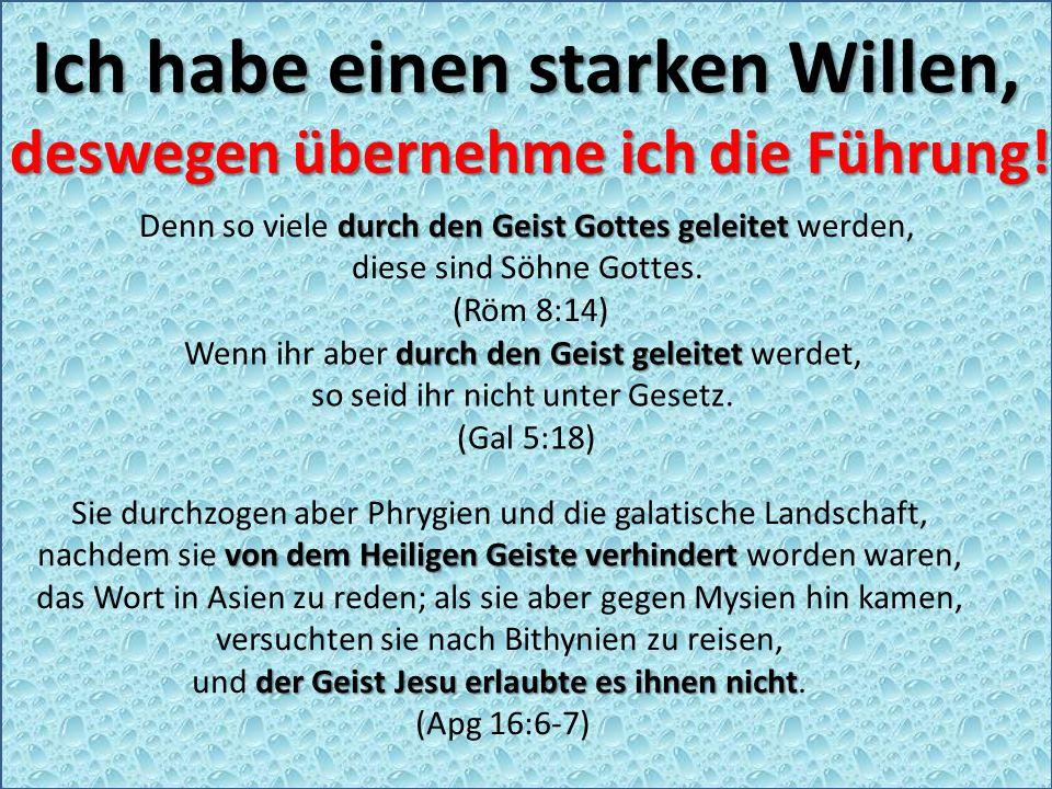 Ich habe einen starken Willen, durch den Geist Gottes geleitet Denn so viele durch den Geist Gottes geleitet werden, diese sind Söhne Gottes.
