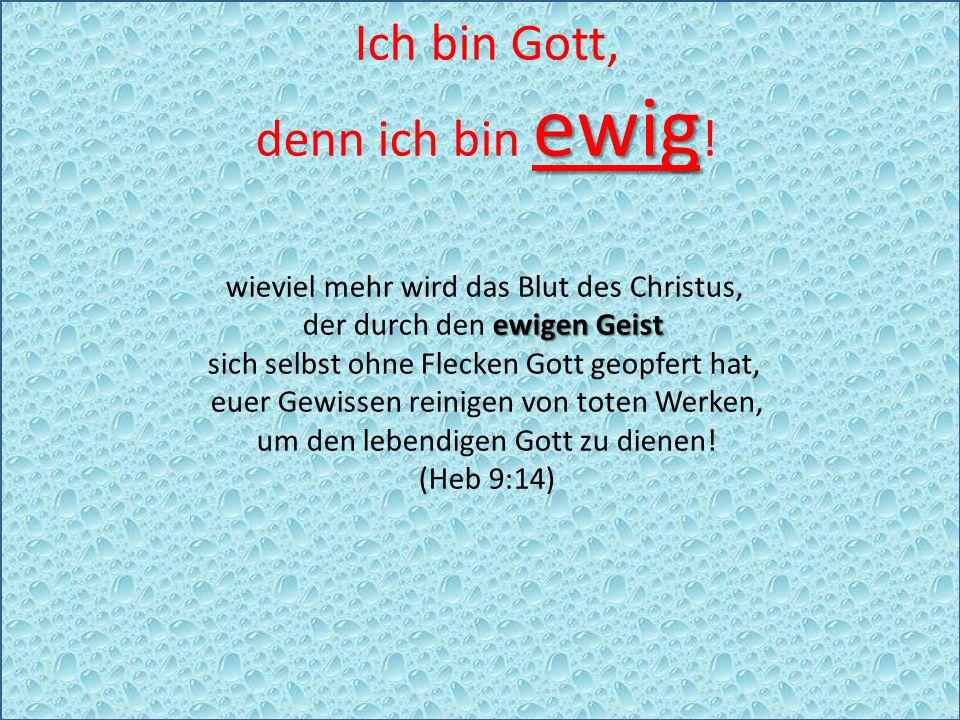 Ich bin Gott, ewig denn ich bin ewig .