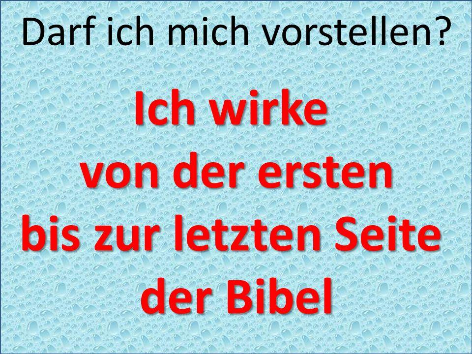 Darf ich mich vorstellen Ich wirke von der ersten bis zur letzten Seite der Bibel