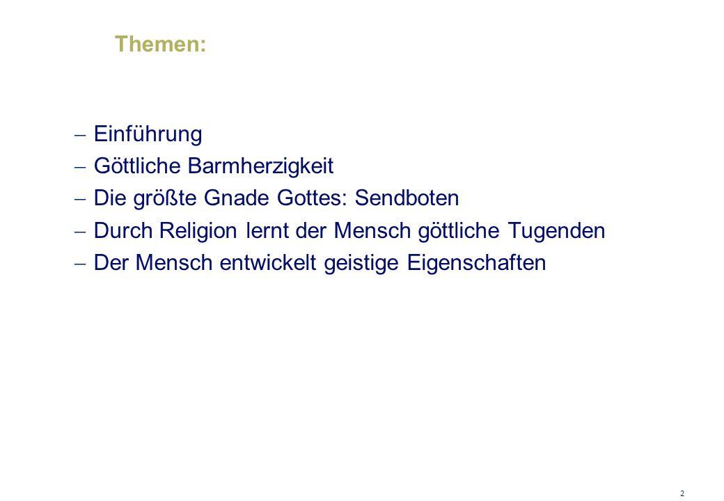 Themen:  Einführung  Göttliche Barmherzigkeit  Die größte Gnade Gottes: Sendboten  Durch Religion lernt der Mensch göttliche Tugenden  Der Mensch