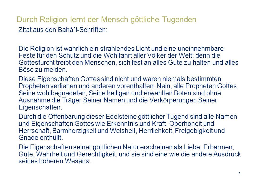 Durch Religion lernt der Mensch göttliche Tugenden Zitat aus den Bahá´í-Schriften: Die Religion ist wahrlich ein strahlendes Licht und eine uneinnehmb