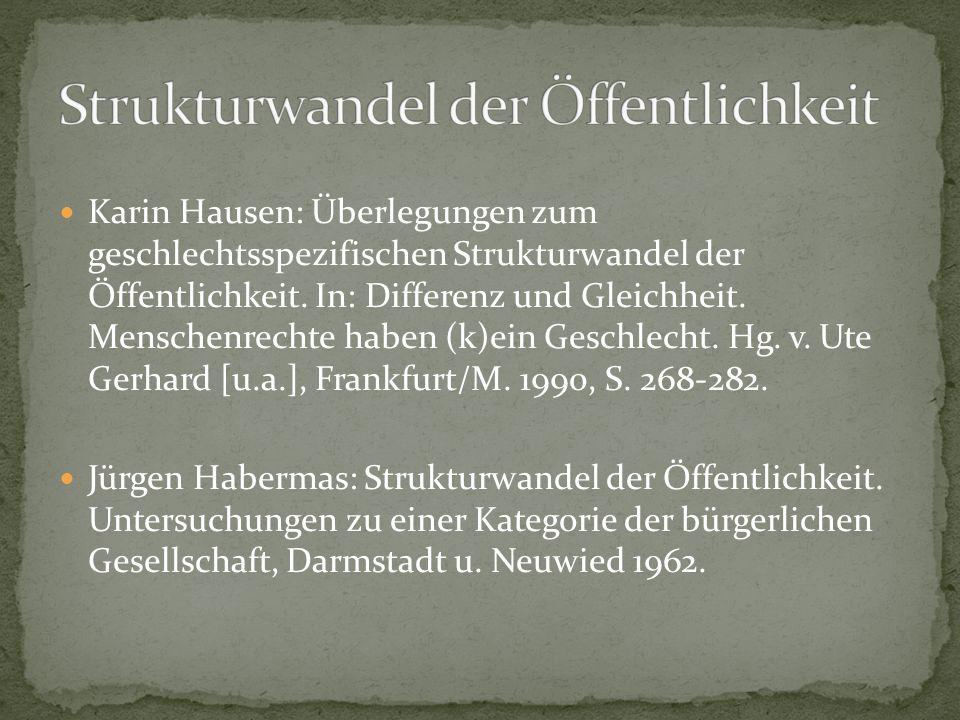 Karin Hausen: Überlegungen zum geschlechtsspezifischen Strukturwandel der Öffentlichkeit.