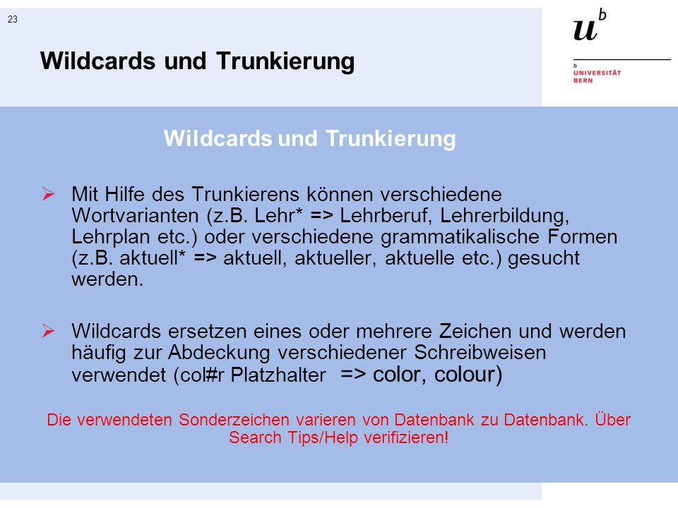23 Wildcards und Trunkierung  Mit Hilfe des Trunkierens können verschiedene Wortvarianten (z.B.