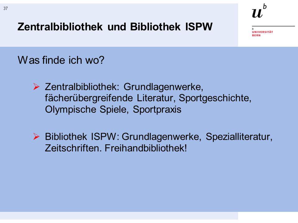 37 Zentralbibliothek und Bibliothek ISPW Was finde ich wo.
