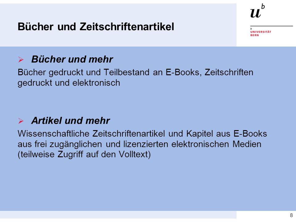 Bücher und Zeitschriftenartikel  Bücher und mehr Bücher gedruckt und Teilbestand an E-Books, Zeitschriften gedruckt und elektronisch  Artikel und mehr Wissenschaftliche Zeitschriftenartikel und Kapitel aus E-Books aus frei zugänglichen und lizenzierten elektronischen Medien (teilweise Zugriff auf den Volltext) 8